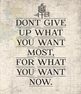Motivational-Inspiring-Inspirational-Quotes-Sayings-Words-Messages-and-thoughts-to-Live-By-Dont-give-up-what-you-want-most-for-what-you-want-now